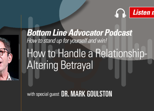 How to Handle a Relationship-Altering Betrayal – with Dr. Mark Goulston